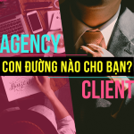 Client hay Agency? Ngược chiều vun vút