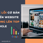 Các lỗi cơ bản khiến website không lên top google